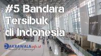 Lima Bandara Tersibuk di Indonesia, Bandara Sultan Hasanuddin Masuk?