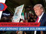 VIDEO : Pernyataan Presiden AS Donald Trump Perintah Bunuh Jendral Iran